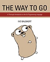 The Way To Go: A Thorough Introduction To The Go Programming Language Front Cover