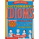 Scholastic Dictionary of Idioms: More Than 600 Phrases, Sayings & Expressions (0590275526) by Terban, Marvin