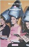 Beauty Shop (8854501344) by Monica Wood
