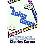 img - for [(The Suing Game: Preventing and Surviving Class Action Discrimination Suits * * )] [Author: Charles Carron] [May-2001] book / textbook / text book