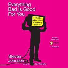 Everything Bad Is Good for You | Livre audio Auteur(s) : Steven Johnson Narrateur(s) : Jason Culp