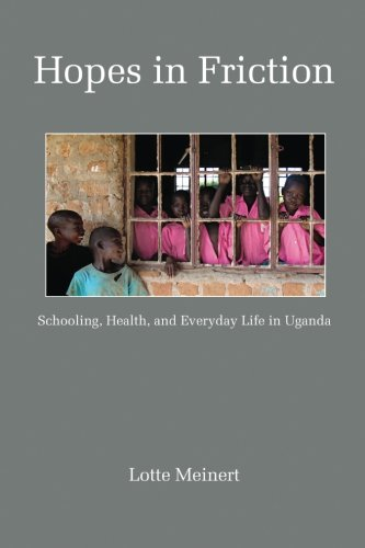 Hopes in Friction: Schooling, Health and Everyday Life in Uganda (Education Policy in Practice: Critical Cultural Studies) PDF