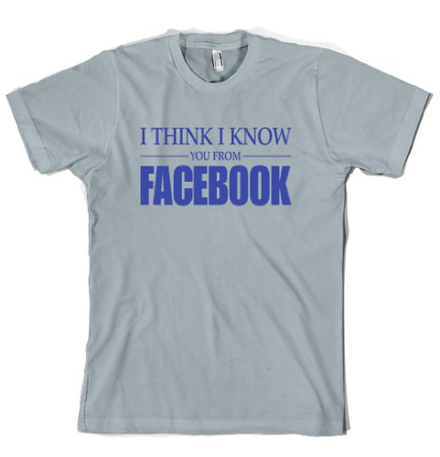 Know You Facebook t-shirt funny shirts mens t shirts novelty adult clothing great gift ideas