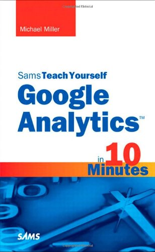 Sams Teach Yourself Google Analytics in 10 Minutes (Sams Teach Yourself in 10 Mins)