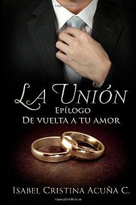 La Unión: Epilogo De Vuelta a tu Amor (Volume 2) (Spanish Edition)