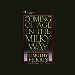Coming of Age in the Milky Way | [Timothy Ferris (University of California, Berkeley)]