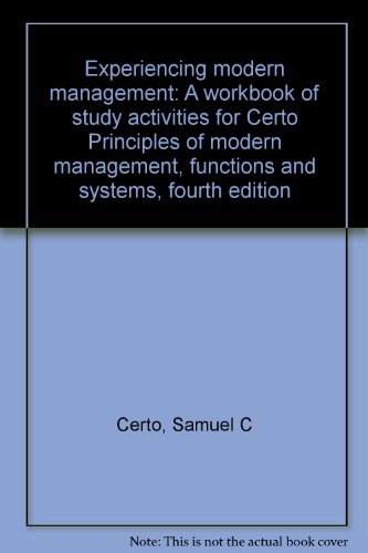 Experiencing modern management: A workbook of study activities for Certo Principles of modern management, functions and