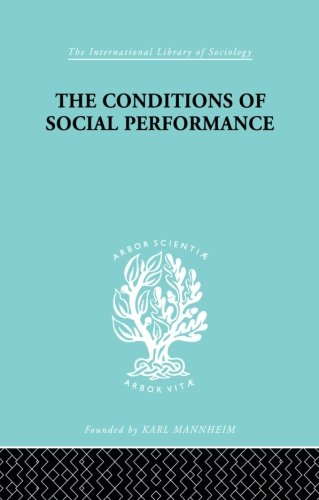 The Conditions of Social Performance (International Library of Sociology)