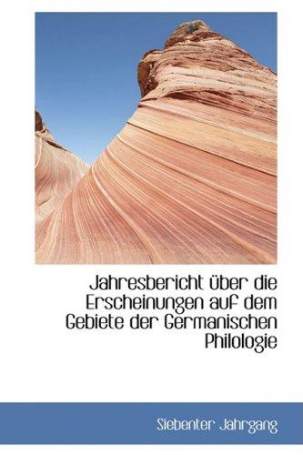 Jahresbericht Ber Die Erscheinungen Auf Dem Gebiete Der Germanischen Philologie