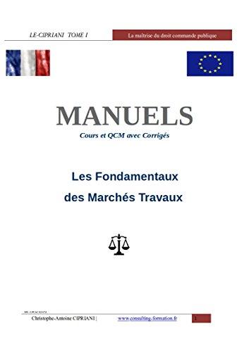Couverture du livre LE-CIPRIANI TOME 1 Les Fondamentaux des Marchés Travaux: la maîtrise de la commande publique  MANUELS  Cours et QCM avec Corrigés