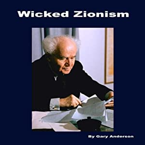 Wicked Zionism | [Gary Anderson]