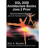 img - for [(SQL Architecture Basics Joes 2 Pros Volume 3 (International Edition) )] [Author: Rick Morelan] [Feb-2009] book / textbook / text book