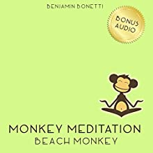 Beach Monkey Meditation - Guided Beach Meditation  by Benjamin P Bonetti Narrated by Benjamin P Bonetti