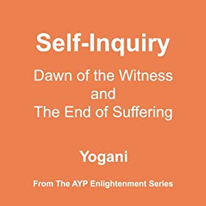 Self-Inquiry: Dawn of the Witness and the End of Suffering | [Yogani]