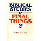 Biblical Studies in Final Things ~ William E. Cox