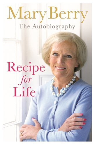Recipe for Life: The Autobiography by Berry, Mary (2013) Hardcover (Mary Berry A Recipe For Life compare prices)