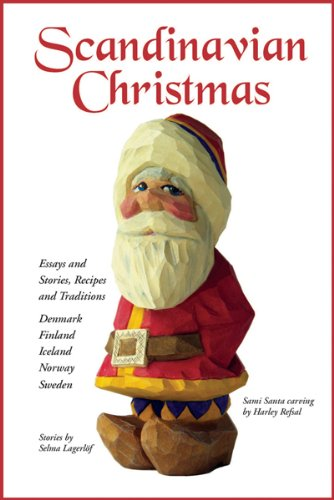 Scandinavian Christmas: Essays and Stories, Recipes and Traditions by Joan Liffring-Zug Bourret, Whitney Pope, Selma Lagerloff, Inkeri Vaananen-Jenson, Paul B. Du Chaillu, Kay Atkinson, Dr. Marion Nelson, Elisabeth Koren, Birgitte Christianson, Julie Jensen McDonald, Helen Elizabeth Blanck, A. R. Holmberg, Julie Ingebretsen