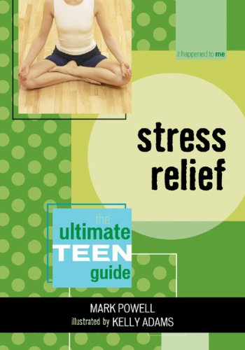 Stress Relief: The Ultimate Teen Guide (It Happened to Me)