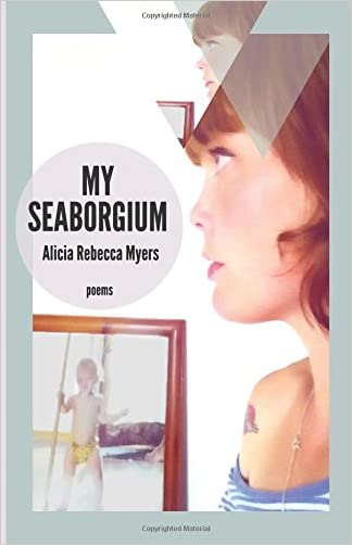 My Seaborgium: Poems (Mineral Point Poetry Series) (Volume 2)