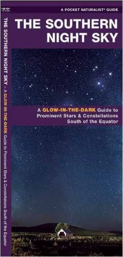 The Southern Night Sky: A Glow-in-the-Dark Guide to Prominent Stars & Constellations South of the Equator (Pocket Naturalist Guide Series)