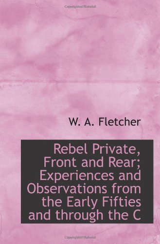 Rebel Private, Front and Rear; Experiences and Observations from the Early Fifties and through the C PDF