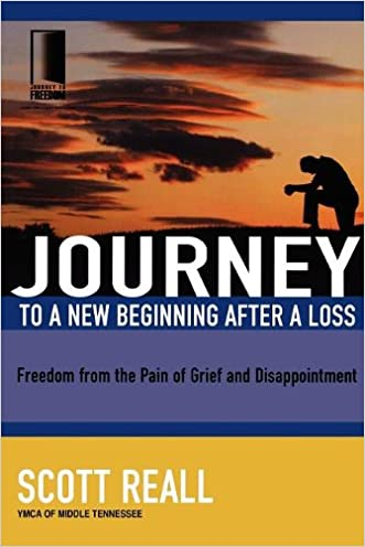 Journey to a New Beginning after Loss: Freedom from the Pain of Grief and Disappointment (Journey to Freedom)
