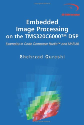 Embedded Image Processing On The Tms320C6000(Tm) Dsp: Examples In Code Composer Studio(Tm) And Matlab
