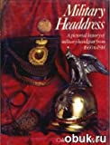 img - for Military Headdress: Pictorial History of Military Headgear from 1660 to 1914 book / textbook / text book