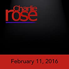 Charlie Rose: February 11, 2016 Radio/TV Program by Charlie Rose Narrated by Charlie Rose