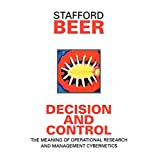 Decision and Control: The Meaning of Operational Research and Management Cybernetics ~ Stafford Beer