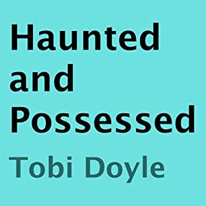 Haunted and Possessed | [Tobi Doyle]