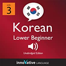 Learn Korean - Level 3: Lower Beginner Korean, Volume 1: Lessons 1-25 (       UNABRIDGED) by Innovative Language Learning Narrated by Keith Kim, Mi Sun Choi
