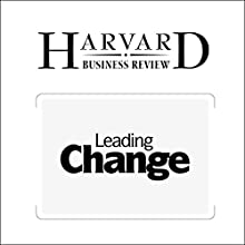 Leading Change: Why Transformation Efforts Fail (Harvard Business Review) (       UNABRIDGED) by John P. Kotter Narrated by Todd Mundt