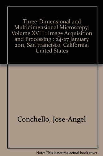 Three-Dimensional And Multidimensional Microscopy: Volume Xviii: Image Acquisition And Processing : 24-27 January 2011, San Francisco, California, United States
