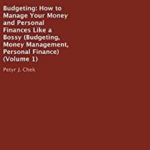 Budgeting: How to Manage Your Money and Personal Finances Like a Bossy Boss Audiobook by Petyr J. Chek Narrated by James Killavey