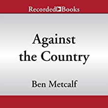 Against the Country: A Novel (       UNABRIDGED) by Ben Metcalf Narrated by Scott Sowers