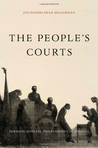 The People's Courts: Pursuing Judicial Independence in America