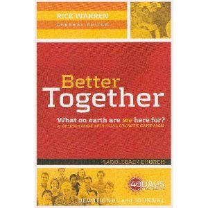 Better Together--40 Days Of Community, by Rick Warren--Saddleback Church