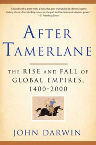 After Tamerlane: The Rise and Fall of Global Empires,...