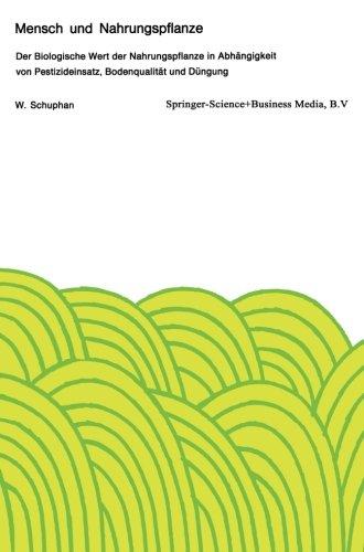 Mensch Und Nahrungspflanze: Der Biologische Wert Der Nahrungspflanze In Abhängigkeit Von Pestizideinsatz, Bodenqualität Und Düngung (German Edition)