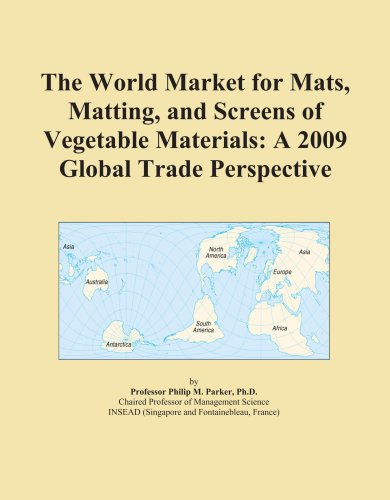 The World Market for Mats, Matting, and Screens of Vegetable Materials: A 2009 Global Trade Perspective