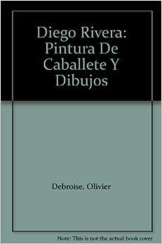 Diego Rivera: Pintura De Caballete Y Dibujos: Olivier Debroise: Amazon