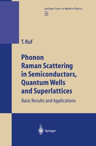 Phonon Raman Scattering In Semiconductors, Quantum Wells And Superlattices: Basic Results And Applications (Springer Tracts In Modern Physics) (Volume 142)