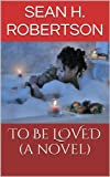 img - for To Be LOVED (A Novel) book / textbook / text book