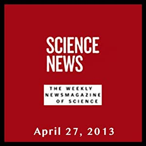 Science News, April 27, 2013 Periodical