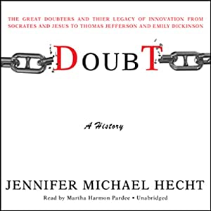 Doubt: A History: The Great Doubters and Their Legacy of Innovation | [Jennifer Michael Hecht]