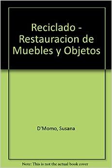 Reciclado - Restauracion de Muebles y Objetos (Spanish Edition