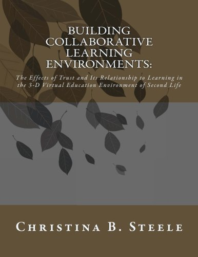 Building Collaborative Learning Environments: The Effects of Trust and Its Relationship to Learning in the 3-D Virtual E