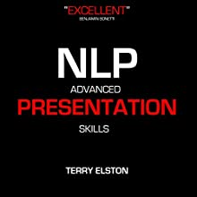 NLP Advanced Presentation Skills with Terry Elston: International Best-Selling NLP Business Audio  by Terry H Elston Narrated by Terry H Elston