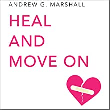 Heal and Move On: Seven Step Series Audiobook by Andrew G. Marshall Narrated by Catherine Grace